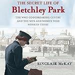The Secret Life of Bletchley Park | Sinclair Mckay