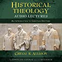 Historical Theology: Audio Lectures Speech by Gregg R. Allison Narrated by Gregg R. Allison
