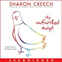 The Unfinished Angel (       UNABRIDGED) by Sharon Creech Narrated by Samantha Quan