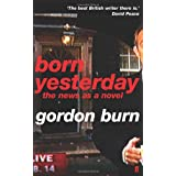 Born Yesterday: The News as a Novelby Gordon Burn