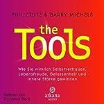 The Tools: Wie Sie wirklich Selbstvertrauen, Lebensfreude, Gelassenheit und innere Stärke gewinnen | Phil Stutz,Barry Michels