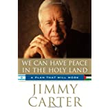 We Can Have Peace in the Holy Land: A Plan That Will Work ~ Jimmy Carter