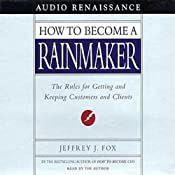 How to Become a Rainmaker: The Rules for Getting and Keeping Customers and Clients | [Jeffrey J. Fox]