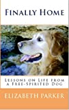 Finally Home: Lessons on Life from a Free-Spirited Dog (Prequel to Final Journey)