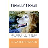 Finally Home: Lessons on Life from a Free-Spirited Dog (Prequel to Final Journey) ~ Elizabeth Parker