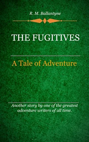 R. M. Ballantyne - The Fugitives (Illustrated)
