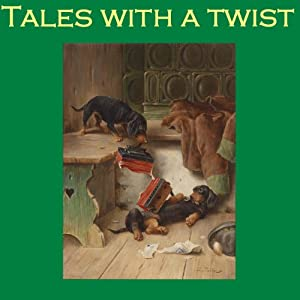 Tales with a Twist: From the Master Storytellers of the World | [Edgar Allan Poe, W. W. Jacobs, D. H. Lawrence, Ambrose Bierce, Thomas Hardy, Rudyard Kipling, Wilkie Collins]