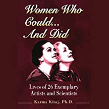 Women Who Could...and Did: Lives of 26 Exemplary Artists and Scientists (       UNABRIDGED) by Karma Kitaj, Ph.D. Narrated by Paige Allison
