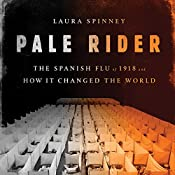 Pale Rider: The Spanish Flu of 1918 and How It Changed the World | [Laura Spinney]