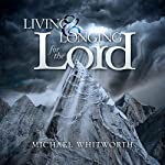 Living & Longing for the Lord: A Guide to 1-2 Thessalonians | Michael Whitworth