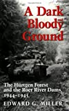 A Dark and Bloody Ground: The Hurtgen Forest and the Roer River Dams, 1941-1945 (Texas A&M University Military History Series)