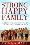 Strong Happy Family: Unexpected Advice from an Ivy League Mom of Ten