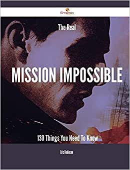 The Real Mission Impossible - 130 Things You Need To Know