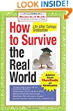 How to Survive the Real World: Life After College Graduation: Advice from 774 Graduates Who Did (Hundreds of Heads Survival Guides)