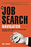 The Job Search Navigator: An Experts Guide to Getting Hired, Surviving Layoffs, and Building Your Career