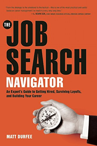 The Job Search Navigator: An Expert's Guide to Getting Hired, Surviving Layoffs, and Building Your Career