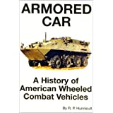 Armored Car: A History of American Wheeled Combat Vehicles ~ R. P. Hunnicutt