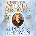 All Pets Go to Heaven: The Spiritual Lives of the Animals We Love (       UNABRIDGED) by Sylvia Browne Narrated by Jeanie Hackett