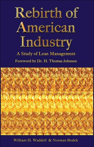 Rebirth of American Industry: William H. Waddell, Norman Bodek: 9780971243637: Amazon.com: Books