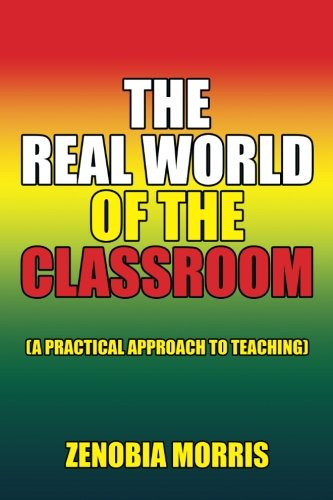 The Real World of the Classroom: (A Practical Approach to Teaching)