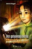 Der geheimnisvolle Adventskalender - Ein phantastisches Weihnachtsabenteuer - Astrid Nagel