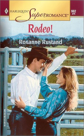 Rodeo! (Harlequin Superromance No. 982), Roxanne Rustand