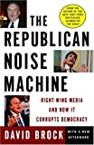 The Republican Noise Machine: Right-Wing Media and How It Corrupts Democracy (0307236897) by Brock, David