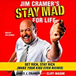 Jim Cramer's Stay Mad for Life: Get Rich, Stay Rich (Make Your Kids Even Richer) | James J. Cramer