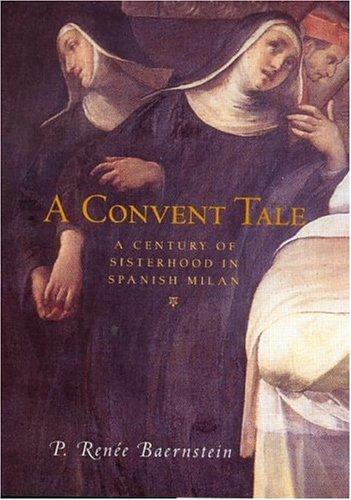A Convent Tale: A Century of Sisterhood in Spanish Milan, P. R BAERNSTEIN