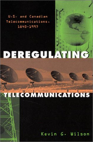 Deregulating Telecommunications: U.S. and Canadian Telecommunications, 1840-1997 (Critical Media Studies: Institutions,