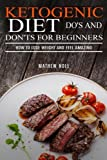 Ketogenic Diet Dos and Donts For Beginners: How to Lose Weight and Feel Amazing