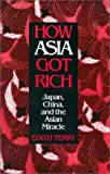 How Asia Got Rich: Japan, China, and the Asian Miracle (Pacific Basin Institute Book)