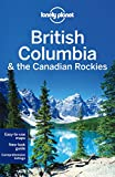 Lonely Planet British Columbia & the Canadian Rockies 6th Ed.: 6th Edition