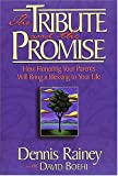 img - for The Tribute and the Promise : How Honoring Your Parents Will Bring a Blessing to Your Life book / textbook / text book