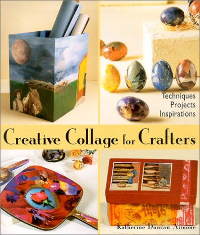 Creative Collage for Crafters: Techniques, Projects, Inspirations, Katherine Duncan Aimone
