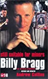 Billy Bragg: Still Suitable for Miners: The Official Biography (0753506912) by Collins, Andrew