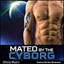 Mated By The Cyborg Audiobook by Olivia Myers Narrated by D. Rampling