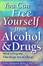 You Can Free Yourself from Alcohol and Drugs; How to Work a Program That Keeps You in Charge