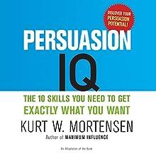 Persuasion IQ: The 10 Skills You Need to Get Exactly What You Want | Livre audio Auteur(s) : Kurt W. Mortensen Narrateur(s) : Jim Bond