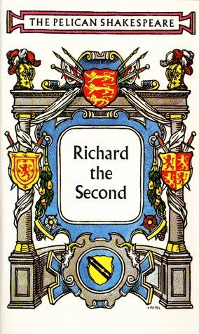 The Tragedy of King Richard the Second (Pelican Shakespeare), WILLIAM SHAKESPEARE