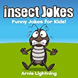 Insect Jokes!: Funny Insect and Bug Jokes for Kids (Funny Animal Jokes eBook for Children)