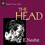 The Head | E. Nesbit