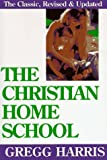 The Christian Home School (1568570252) by Gregg Harris
