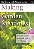 Making Garden Meadows: How to create a natural haven for wildlife