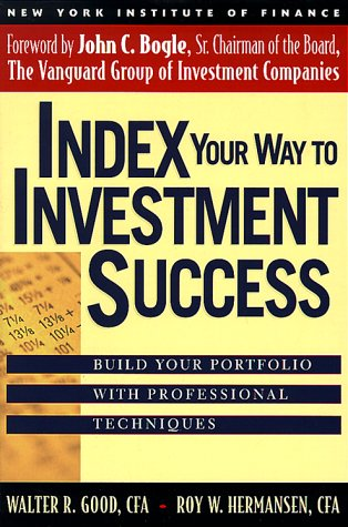 Index Your Way to Investment Success, WALTER R. GOOD, ROY W. HERMANSEN