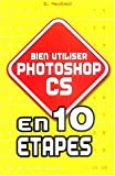 Bien utiliser Photoshop CS en 10 �tapes
