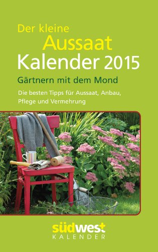 der kleine aussaatkalender 2015 taschenkalender g rtnern mit dem mond die besten tipps f r. Black Bedroom Furniture Sets. Home Design Ideas