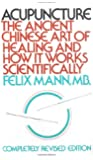 Acupuncture: The Ancient Chinese Art of Healing and How it Works Scientifically
