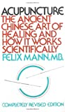 Felix Mann Accupuncture:The Ancient Chinese Art of Healing & How It Works Scientifically (Vintage)