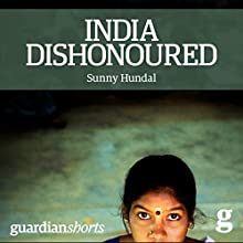 India Dishonoured: Behind a Nation's War on Women (       UNABRIDGED) by Sunny Hundal Narrated by Neil Shah